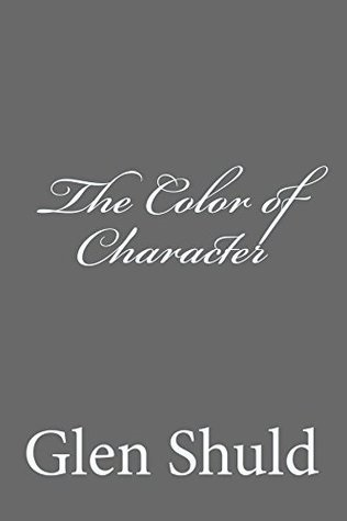 The Color of Character, by Glen Shuld