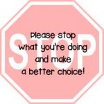 stop what you're doing and make a better choice sign